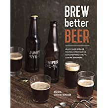 Brew Better Beer: Learn (and Break) the Rules for Making IPAs, Sours, Pilsners, Stouts, and More (English Edition)