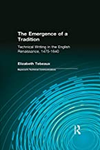 The Emergence of a Tradition: Technical Writing in the English Renaissance, 1475-1640 (Baywood's Technical Communications)...