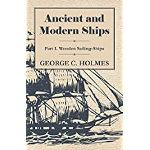 Ancient and Modern Ships - Part I. Wooden Sailing-Ships (English Edition)