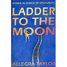 Ladder To The Moon: Women in Search of Spirituality (English Edition)