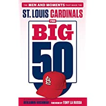 The Big 50: St. Louis Cardinals: The Men and Moments that Made the St. Louis Cardinals (English Edition)
