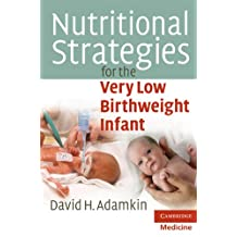 Nutritional Strategies for the Very Low Birthweight Infant (Cambridge Medicine (Paperback)) (English Edition)