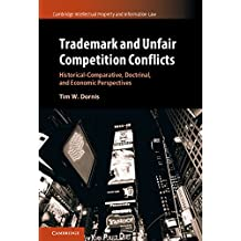 Trademark and Unfair Competition Conflicts: Historical-Comparative, Doctrinal, and Economic Perspectives (Cambridge Intellectual Property and Information Law Book 34) (English Edition)
