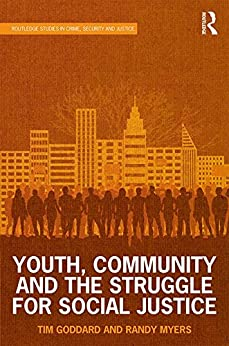 """Youth, Community and the Struggle for Social Justice (Routledge Studies in Crime, Security and Justice) (English Edition)"",作者:[Goddard, Tim, Myers, Randy]"