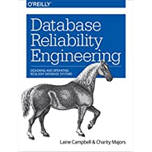 Database Reliability Engineering: Designing and Operating Resilient Database Systems (English Edition)