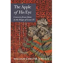 The Apple of His Eye: Converts from Islam in the Reign of Louis IX (English Edition)
