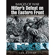Hitler's Defeat on the Eastern Front: Rare Photographs from Wartime Archives (Images of War) (English Edition)