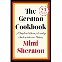 The German Cookbook: A Complete Guide to Mastering Authentic German Cooking (English Edition)