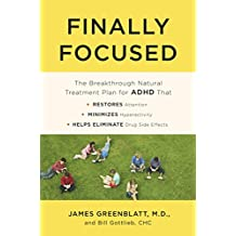 Finally Focused: The Breakthrough Natural Treatment Plan for ADHD That Restores Attention, Minimizes Hyperactivity, and Helps Eliminate Drug Side Effects (English Edition)