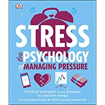 Stress The Psychology of Managing Pressure: Practical Strategies to turn Pressure into Positive Energy (English Edition)