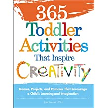 365 Toddler Activities That Inspire Creativity: Games, Projects, and Pastimes That Encourage a Child's Learning and Imagination (English Edition)