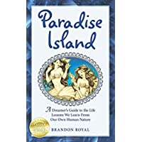 Paradise Island: A Dreamer's Guide to the Life Lessons We Learn from Our Own Human Nature
