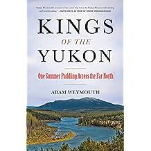 Kings of the Yukon: One Summer Paddling Across the Far North (English Edition)
