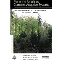 Managing Forests as Complex Adaptive Systems: Building Resilience to the Challenge of Global Change (The Earthscan Forest Library) (English Edition)