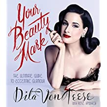 Your Beauty Mark: The Ultimate Guide to Eccentric Glamour (English Edition)