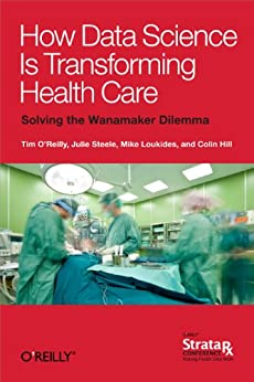 """""""How Data Science Is Transforming Health Care (English Edition)"""",作者:[O'Reilly, Tim, Loukides, Mike, Steele, Julie, Hill, Colin]"""