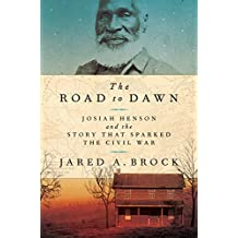 The Road to Dawn: Josiah Henson and the Story That Sparked the Civil War (English Edition)
