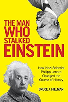 """The Man Who Stalked Einstein: How Nazi Scientist Philipp Lenard Changed the Course of History (English Edition)"",作者:[Hillman, Bruce J., Ertl-Wagner, Birgit, Wagner, Bernd C.]"