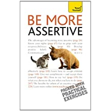 Be More Assertive: Teach Yourself: A guide to being composed, in control, and communicating with confidence (English Edition)