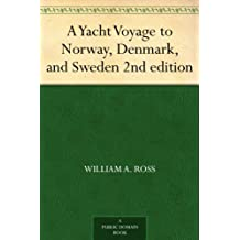 A Yacht Voyage to Norway, Denmark, and Sweden 2nd edition (English Edition)