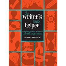 The Writer's Little Helper: Everything You Need to Know to Write Better and Get Published (English Edition)