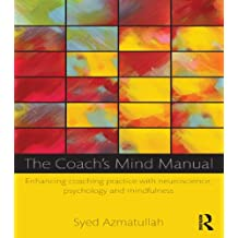 The Coach's Mind Manual: Enhancing coaching practice with neuroscience, psychology and mindfulness (English Edition)