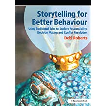 Storytelling for Better Behaviour: Using Traditional Tales to Explore Responsibility, Decision Making and Conflict Resolution (Speechmark Practical Resource) (English Edition)