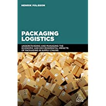 Packaging Logistics: Understanding and managing the economic and environmental impacts of packaging in supply chains (English Edition)