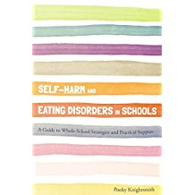 Self-Harm and Eating Disorders in Schools: A Guide to Whole-School Strategies and Practical Support (English Edition)