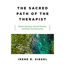 The Sacred Path of the Therapist: Modern Healing, Ancient Wisdom, and Client Transformation (English Edition)