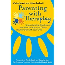 Parenting with Theraplay®: Understanding Attachment and How to Nurture a Closer Relationship with Your Child (English Edition)
