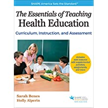 The Essentials of Teaching Health Education: Curriculum, Instruction, and Assessment (SHAPE America set the Standard) (English Edition)