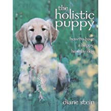The Holistic Puppy: How to Have a Happy, Healthy Dog (English Edition)