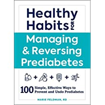 Healthy Habits for Managing & Reversing Prediabetes: 100 Simple, Effective Ways to Prevent and Undo Prediabetes (English Edition)