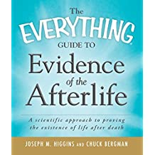 The Everything Guide to Evidence of the Afterlife: A scientific approach to proving the existence of life after death (Everything®) (English Edition)