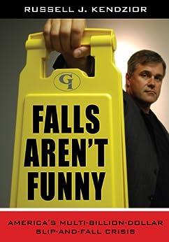 """Falls Aren't Funny: America's Multi-Billion Dollar Slip-and-Fall Crisis (English Edition)"",作者:[Kendzior, Russell J.]"