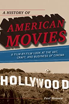 """A History of American Movies: A Film-by-Film Look at the Art, Craft, and Business of Cinema (English Edition)"",作者:[Paul Monaco]"