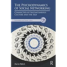 The Psychodynamics of Social Networking: Connected-up Instantaneous Culture and the Self (Psychoanalysis and Popular Culture) (English Edition)