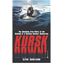Kursk Down: The Shocking True Story of the Sinking of a Russian Nuclear Submarine (English Edition)