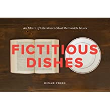 Fictitious Dishes: An Album of Literature's Most Memorable Meals (English Edition)