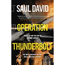 Operation Thunderbolt: The Entebbe Raid – The Most Audacious Hostage Rescue Mission in History (English Edition)