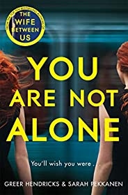 You Are Not Alone: The Most Gripping Thriller of the Year from the Bestselling Authors of the Richard and Judy
