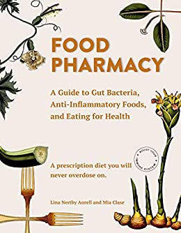 """Food Pharmacy: A Guide to Gut Bacteria, Anti-Inflammatory Foods, and Eating for Health (English Edition)"",作者:[Mia  Clase]"