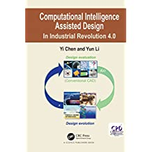 Computational Intelligence Assisted Design: In Industrial Revolution 4.0 (English Edition)
