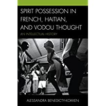 Spirit Possession in French, Haitian, and Vodou Thought: An Intellectual History (English Edition)