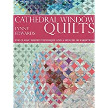 Cathedral Window Quilts: The Classic Folded Technique and a Wealth of Variations (English Edition)