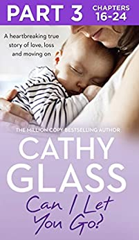 """Can I Let You Go?: Part 3 of 3: A heartbreaking true story of love, loss and moving on (English Edition)"",作者:[Cathy Glass]"