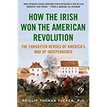 How the Irish Won the American Revolution: A New Look at the Forgotten Heroes of America's War of Independence (English Edition)