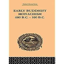 Early Buddhist Monachism: 600 BC - 100 BC (English Edition)