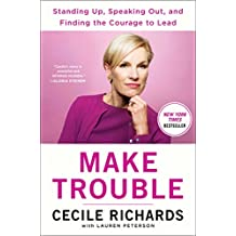 Make Trouble: Standing Up, Speaking Out, and Finding the Courage to Lead--My Life Story (English Edition)